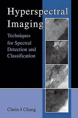 Hyperspectral Imaging  Techniques for Spectral Detection and Classification by CheinI Chang