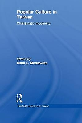 Popular Culture in Taiwan  Charismatic Modernity by Moskowitz & Marc L.