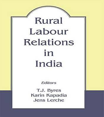 Rural Labour Relations in India by Byres & Terence & Etc