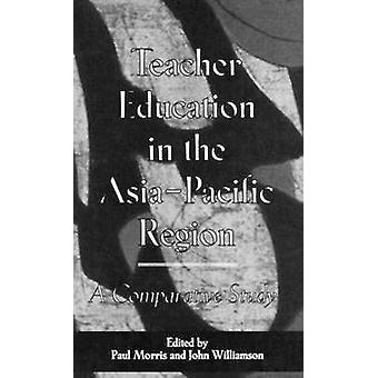 Teacher Education in the AsiaPacific Region A Comparative Study by Williamson & John