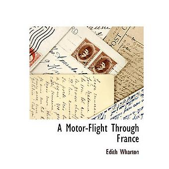 A MotorFlight Through France by Wharton & Edith