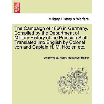The Campaign of 1866 in Germany. Compiled by the Department of Military History of the Prussian Staff. Translated into English by Colonel von and Captain H. M. Hozier etc. by Anonymous