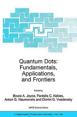 Quantum Dots Funfemmestals Applications and Frontiers  Proceedings of the NATO ARW on Quantum Dots Funfemmestals Applications and Frontiers Crete Greece 20  24 July 2003 by Joyce & Bruce A.