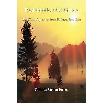 Redemption Of Grace  One Womans Journey From Darkness Into Light by Jones & Yolanda Grace