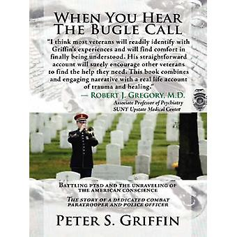 When You Hear the Bugle Call Battling Ptsd and the Unraveling of the American Conscience by Griffin & Peter S.