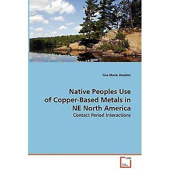 Indfødte folks brug af CopperBased metaller i NE Nordamerika af Anselmi & Lisa Marie