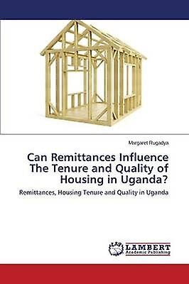 Can Remittances Influence the Tenure and Quality of Housing in Uganda by Rugadya Margaret