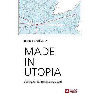 Gjort i Utopia Briefing Fur Das Design Der Zukunft av Prillwitz & Bastian