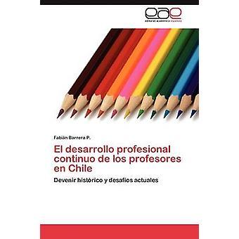 El desarrollo profesional continuo de los profesores en Chile by Barrera P. Fabin