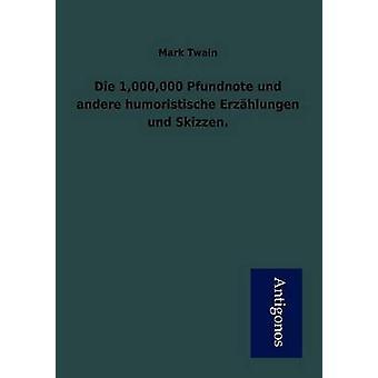 Die 1000000 Pfundnote und andere humoristische Erzhlungen und Skizzen. by Twain & Mark