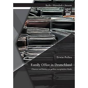 Family Office in Deutschland Chancen Und Risiken Im Grossten Europaischen Markt by Pollex & Erwin