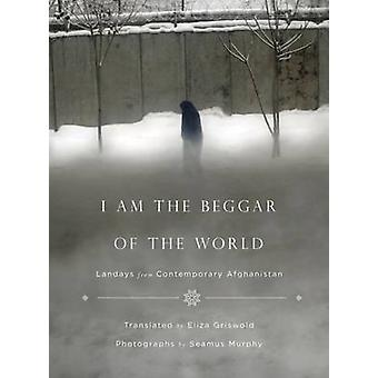 I Am the Beggar of the World - Landays from Contemporary Afghanistan b