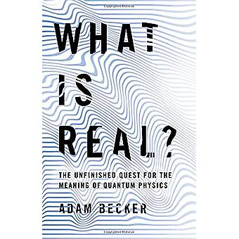 What Is Real? - The Unfinished Quest for the Meaning of Quantum Physic