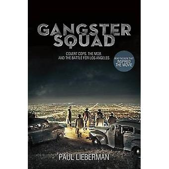 Gangster Squad - Covert Cops - the Mob - and the Battle for Los Angele