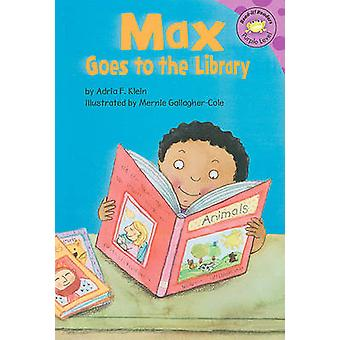 Max Goes to the Library by Adria F Klein - Mernie Gallagher-Cole - Su
