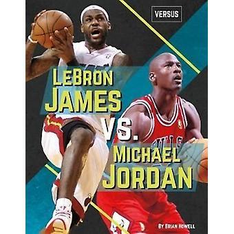 Lebron James vs. Michael Jordan by Brian Howell - 9781532113550 Book