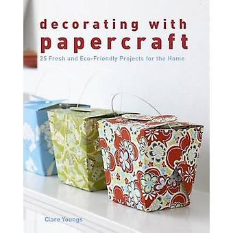 Decorating with Papercraft - 25 Fresh and Eco-Friendly Projects for th