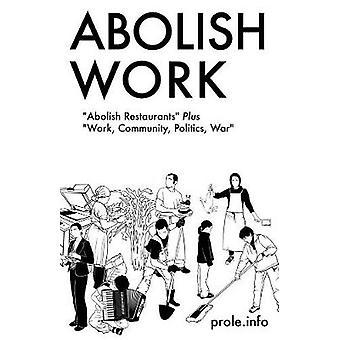 Abolish Work - Abolish Restaurants Plus Work by Prole.Info - 978160486
