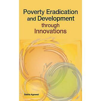 Poverty Eradication & Development Through Innovations by Babita Agraw