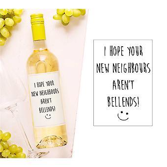 I Hope Your New Neighbours Aren't Bellends Wine Bottle Label