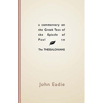 Commentary on the Greek Text of the Epistle of Paul to the Thessalonians by Eadie & John
