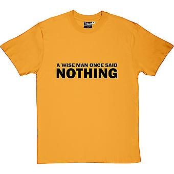 A Wise Man Once Said... Nothing Men's T-Shirt