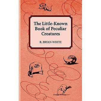 LittleKnown boken merkelige skapninger av BryanWhite & R.