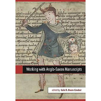 Working with AngloSaxon Manuscripts by Gale R. OwenCrocker
