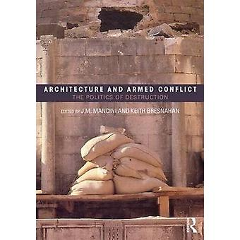 Architecture and Armed Conflict by JoAnne Mancini & Keith Bresnahan