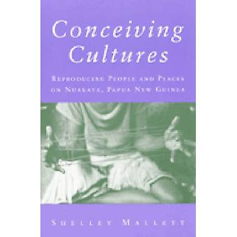 Conceiving Cultures - Reproducing People and Places on Nuakata - Papua
