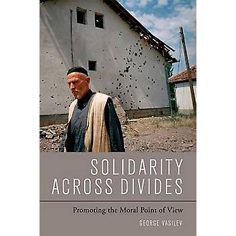 Solidarity Across Divides - Promoting the Moral Point of View by Georg