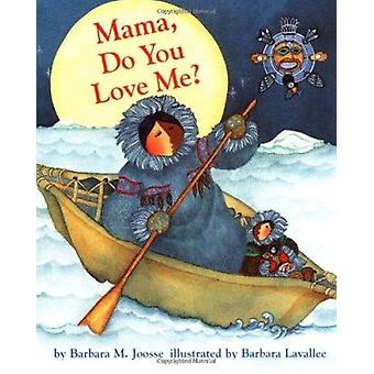 Mama Do You Love ME? (New edition) by Barbara M. Joosse - Barbara Lav