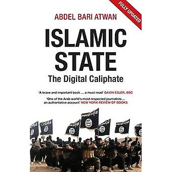 Islamic State - The Digital Caliphate (New edition) by Abdel-Bari Atwa