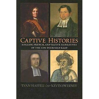 Captive Histories - English - French and Native Narratives of the 1704