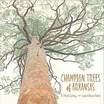 Champion Trees of Arkansas - An Artist's Journey by Linda Williams Pal
