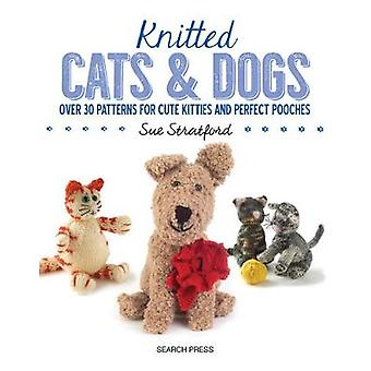 Knitted Cats & Dogs - Over 30 Patterns for Cute Kitties and Perfect Po