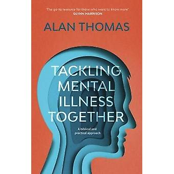 Tackling Mental Illness Together - A Biblical And Practical Approach b