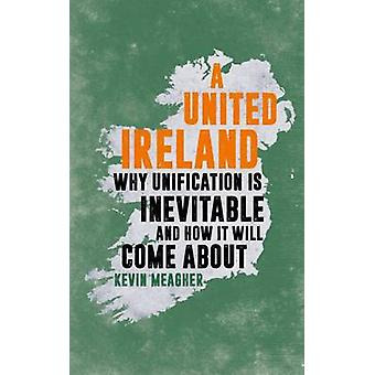 A United Ireland - Why Unification is Inevitable and How it Will Come
