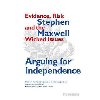 Arguing for Independence - Evidence - Risk and the Wicked Issues by St