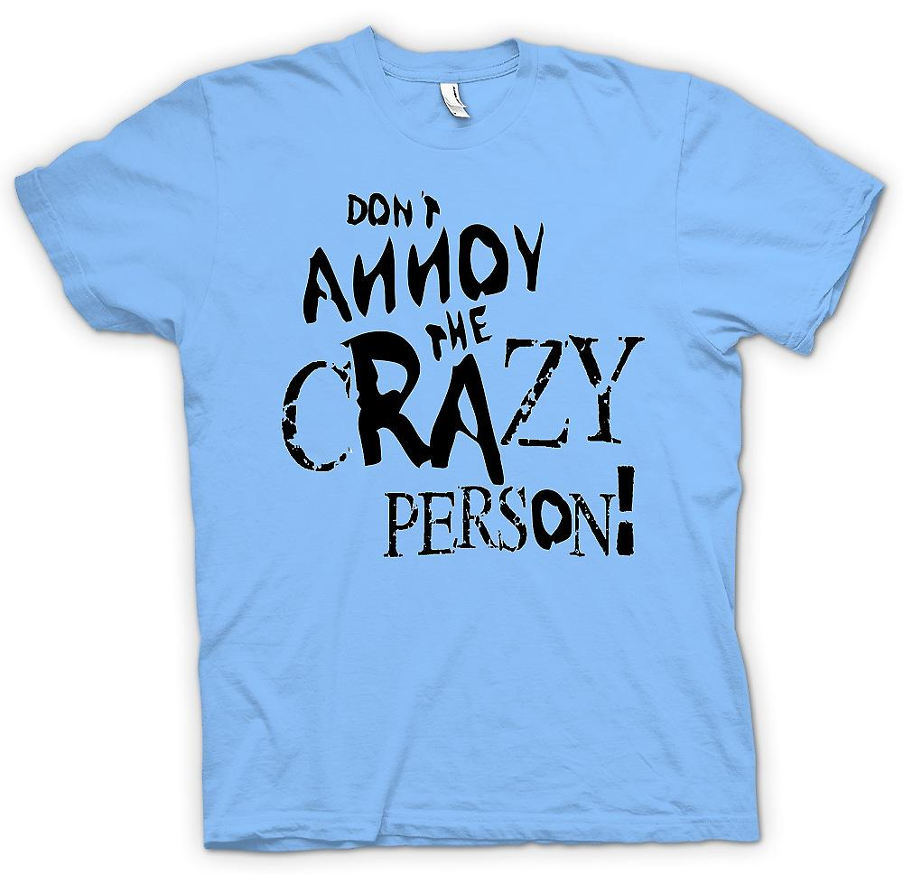 Mens T-shirt - Don�t Annoy The Crazy Person - Mad Funny