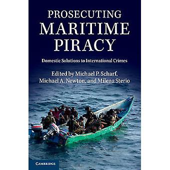 Prosecuting Maritime Piracy - Domestic Solutions to International Crim