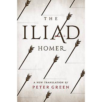 The Iliad - A New Translation by Peter Green by Homer - Peter Green -