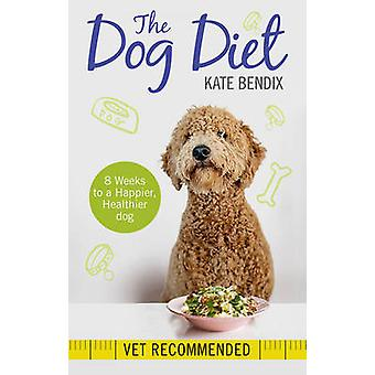 The Dog Diet - Eight Weeks to a Slimmer - Happier - Healthier Dog by K