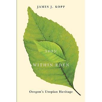 Eden Within Eden: Oregon's Utopian Heritage