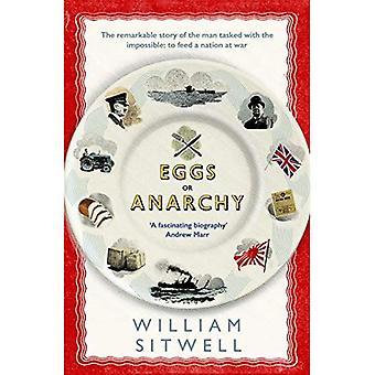 Eieren of anarchie: het opmerkelijke verhaal van de man belast met het onmogelijke: te voeden van een natie in oorlog