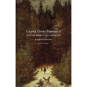 Caspar David Friedrich - and the Subject of Landscape (2nd Revised edi