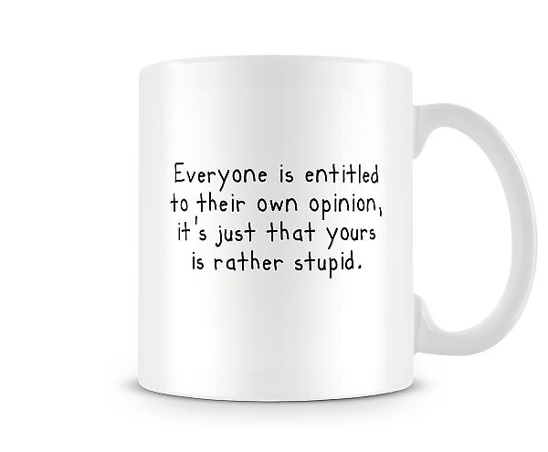 Decorative Writing Everyone Is Entitled To Their Opinion Mug