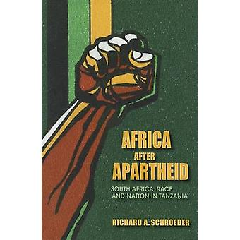 Africa after Apartheid South Africa Race and Nation in Tanzania by Schroeder & Richard A.