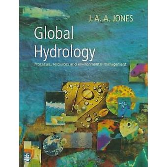 Global Hydrology  Processes Resources and Environmental Management by Jones & J. A. A.