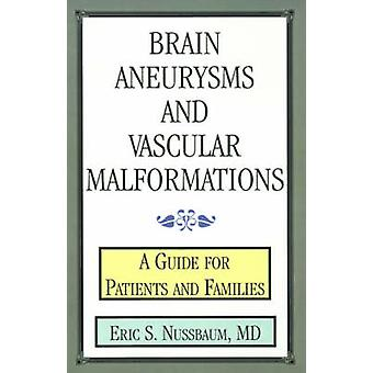 Brain Aneurysms and Vascular Malformations A Guide for Patients and Families by Nussbaum & Eric S.